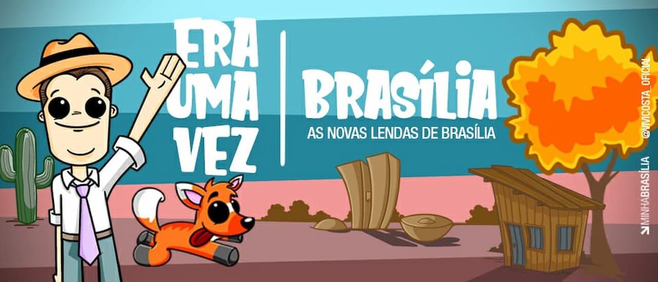 ERA UMA VEZ BRASÍLIA – AS NOVAS LENDAS DE BRASÍLIA